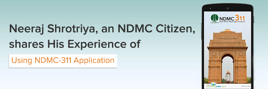 Neeraj Shrotriya, an NDMC Citizen, shares His Experience of Using NDMC-311 Application