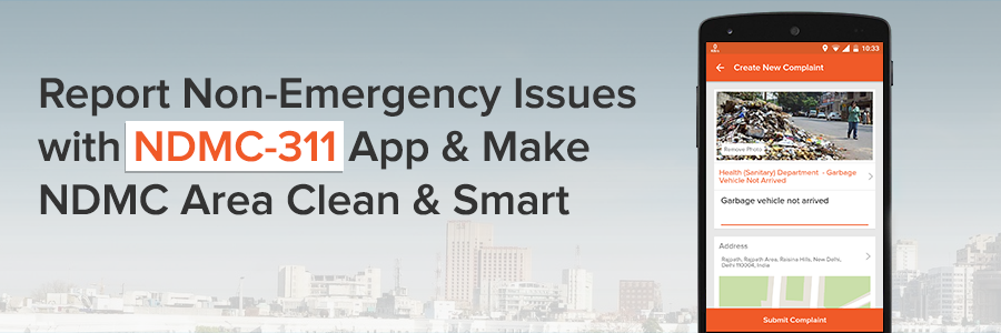 Report Non-Emergency Issues with NDMC-311 App & Make NDMC Area Clean & Smart